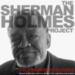M.C. Records To Release 1st Solo Record By Sherman Holmes of The Holmes Brothers July 21!